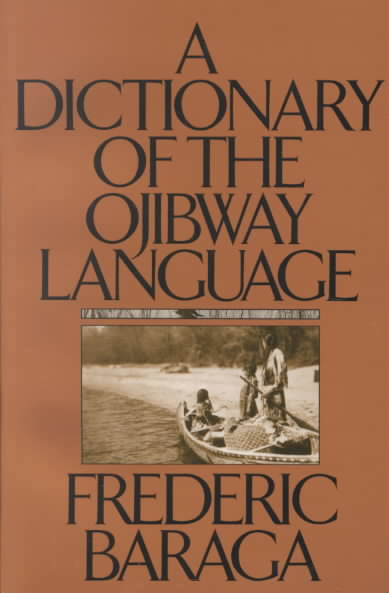 A Dictionary of the Ojibway Language By Baraga, Friedrich